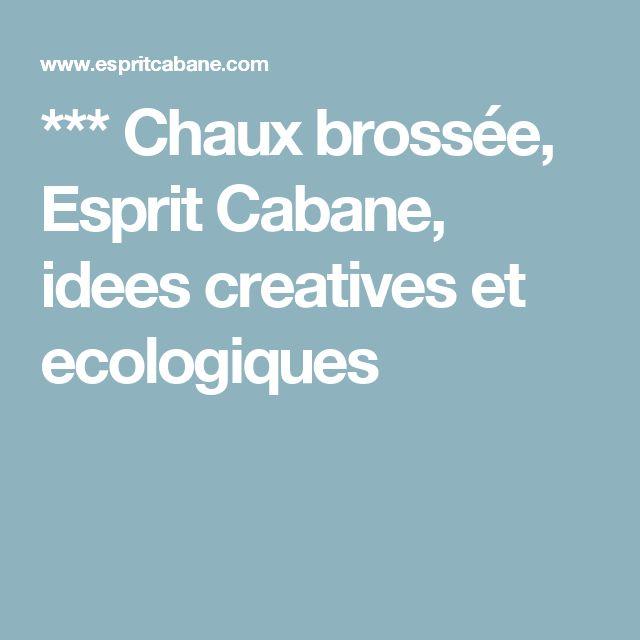 *** Chaux brossée, Esprit Cabane, idees creatives et ecologiques