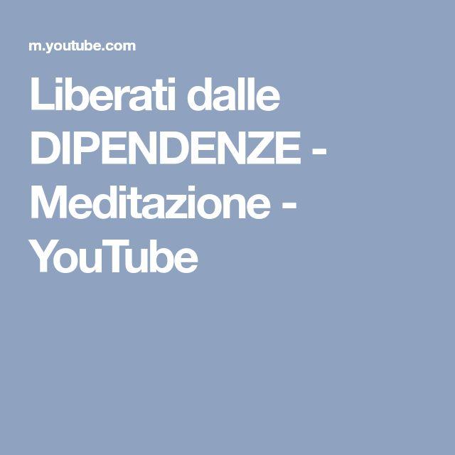 Liberati dalle DIPENDENZE - Meditazione - YouTube