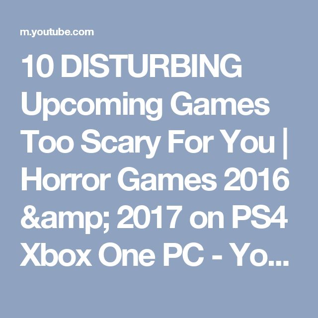 10 DISTURBING Upcoming Games Too Scary For You | Horror Games 2016 & 2017 on PS4 Xbox One PC - YouTube