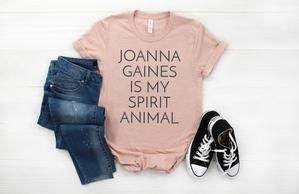 Joanna Gaines Is My Spirit Animal, Joanna Gaines Shirt, Fixer Upper