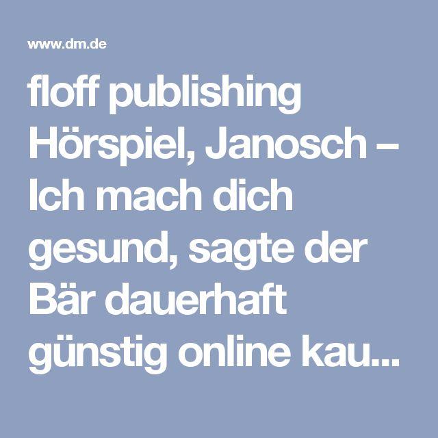 floff publishing Hörspiel, Janosch – Ich mach dich gesund, sagte der Bär dauerhaft günstig online kaufen   dm.de
