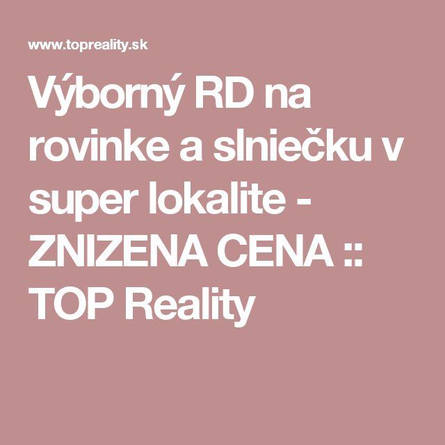 Výborný RD na rovinke a slniečku v super lokalite - ZNIZENA CENA :: TOP Reality