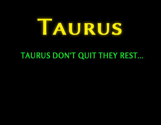 Taurus Bull Zodiac Sign Traits they don't quit they rest