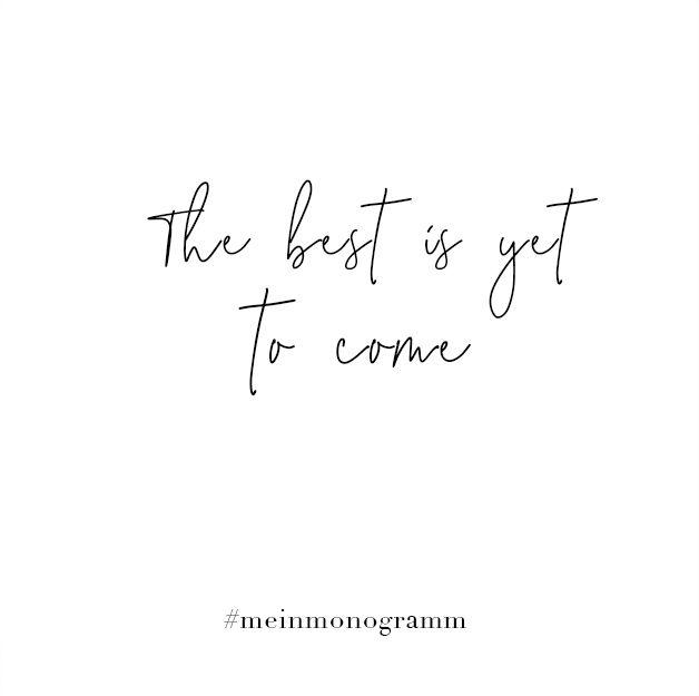 The best is yet to come. Zitat, englisch, kurz, nachdenken, Hoffnung, Freundschaft, lachen, Zukunft, Sehnsucht   Quote, motivational, short, inspirational, to live by, positive, about moving on, life, cute