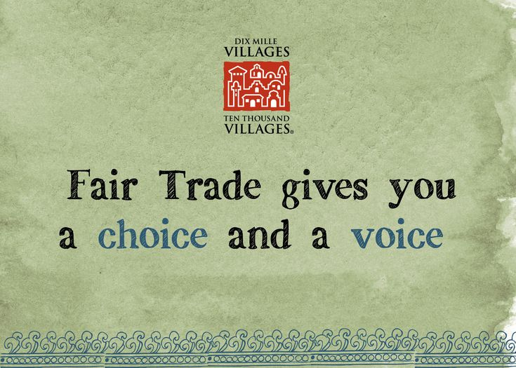 Fair Trade gives you a choice and a voice. #ThinkAboutIt #ConsciousConsumer #DoYourPart