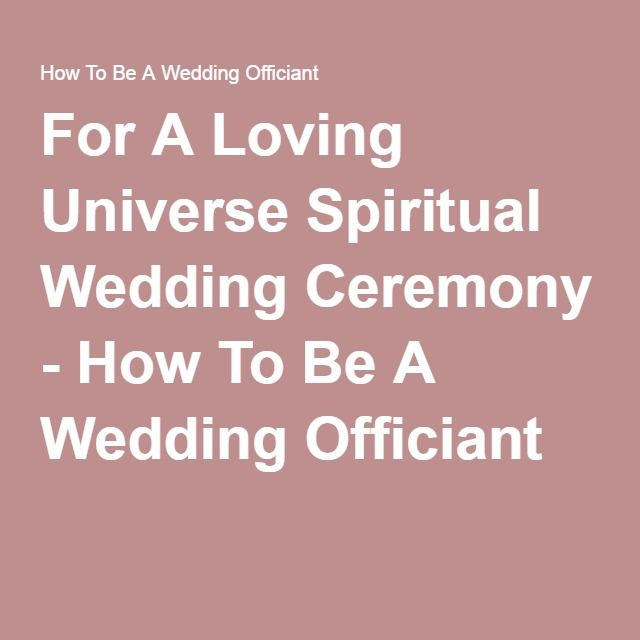 For A Loving Universe Spiritual Wedding Ceremony How To Be Officiant