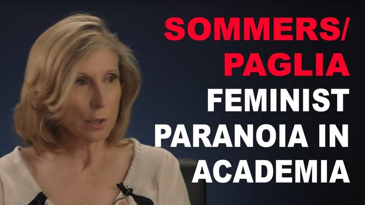 The Paranoia of Feminists in Academia: Christina Hoff Sommers and Camill...