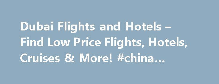 Dubai Flights and Hotels – Find Low Price Flights, Hotels, Cruises & More! #china #travel #agency http://nef2.com/dubai-flights-and-hotels-find-low-price-flights-hotels-cruises-more-china-travel-agency/  #search airline tickets # Dubai Flights and Hotels for Best Holidays in Dubai UAE Dubai Flights and Hotels .com offers best selection of cheap hotels and flights to and from Dubai to the most popular holiday destination in the World. We have 3121 hotels in our website that provide exclusive…