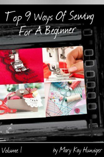 Sewing Tutorials: Sewing Books with Sewing Patterns For Beginners Series - Includes Sewing Tips: Blanket Stitch, Sewing Materials, More Sewing Ideas - ... (Top 9 Ways Of Sewing For A Beginner) by Mary Kay Hunziger, http://www.amazon.com/dp/B00CBQLM5S/ref=cm_sw_r_pi_dp_NefFrb0S04434