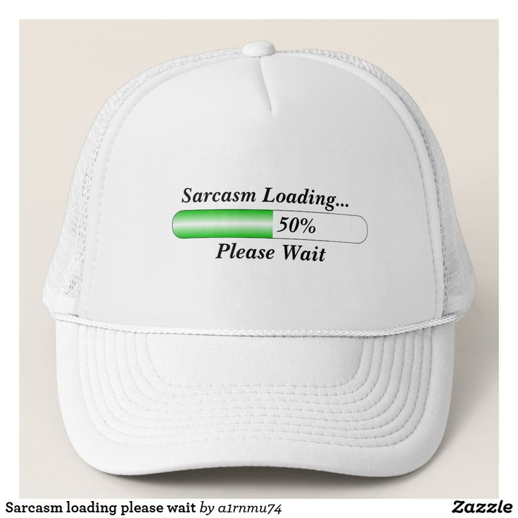 Sarcasm loading please wait trucker hat