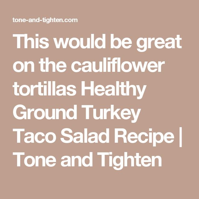 This would be great on the cauliflower tortillas  Healthy Ground Turkey Taco Salad Recipe | Tone and Tighten