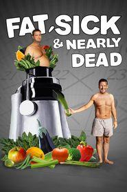 Fat, Sick & Nearly Dead (2010) http://www.filmsomniac.com/films/72914