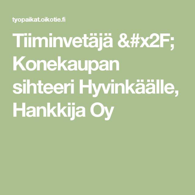 Tiiminvetäjä / Konekaupan sihteeri Hyvinkäälle, Hankkija Oy