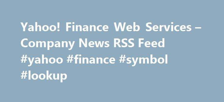 Yahoo! Finance Web Services – Company News RSS Feed #yahoo #finance #symbol #lookup http://france.remmont.com/yahoo-finance-web-services-company-news-rss-feed-yahoo-finance-symbol-lookup/  # Yahoo! Finance Web Services – Company News RSS Feed The Yahoo! Finance Company News RSS feed enables you to get the most recent 25 news items for a company or companies as an RSS feed. You can save those results in My Yahoo! or your favorite feed aggregator, or incorporate that data into your own web…