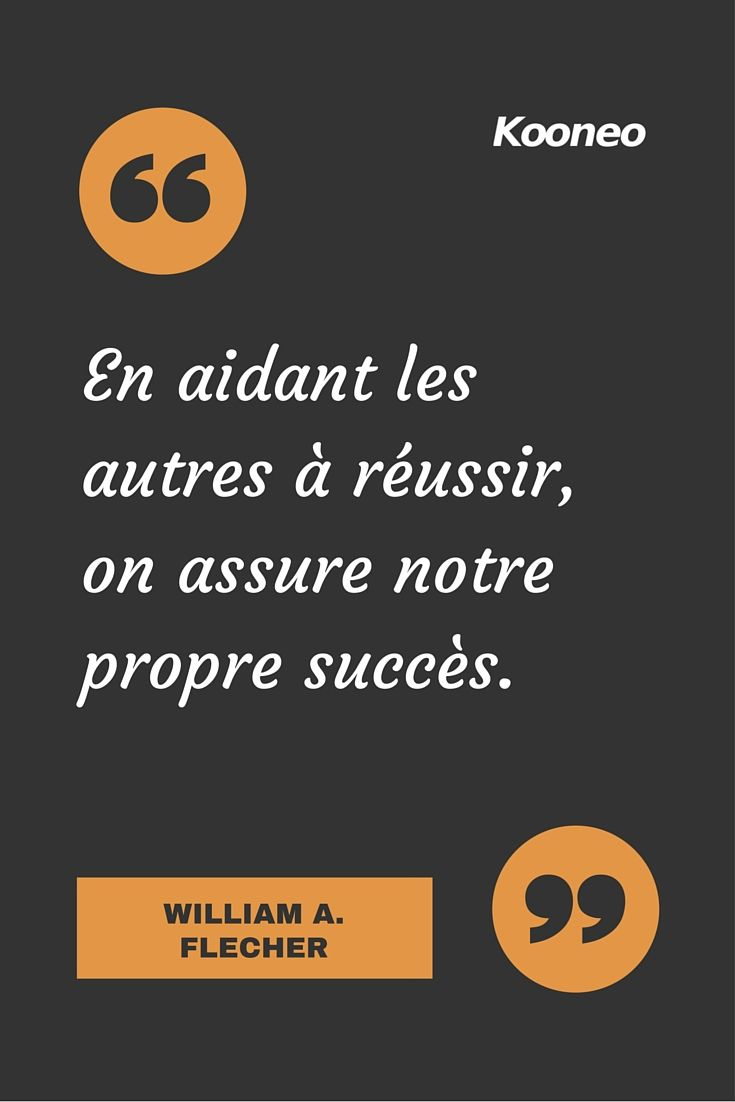 "[CITATIONS] ""En aidant les autres à réussir, on assure notre propre succès."" WILLIAM A. FLECHER #Ecommerce #E-commerce #Kooneo #citation #Williamaflecher #succès : www.kooneo.com"