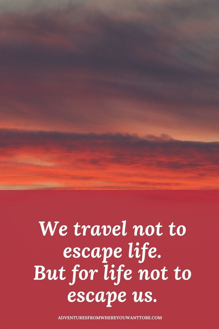 What quotes do you live by?  We travel not to escape life, but for life no to escape us.  Find out more inspiring quotes...