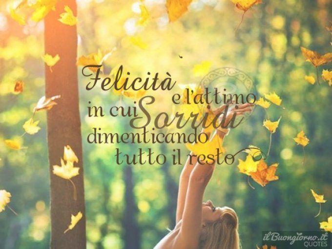Felicità è l'attimo in cui sorridi...