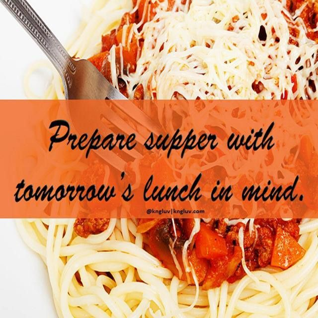 Time Saving Lunch Tips - Prepare Supper With Tomorrow's Lunch In Mind. #TimeSavingLunchTips #kngluv http://kngluv.com/8-quick-meal-ideas/