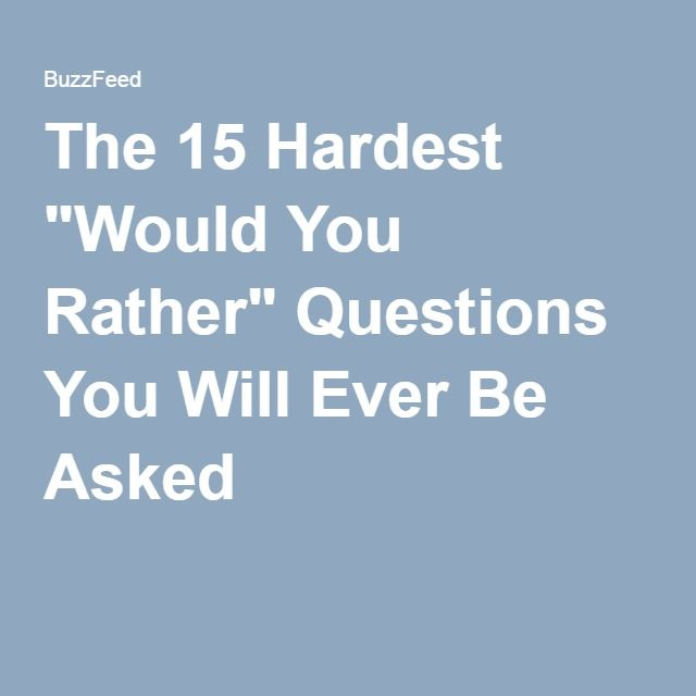dating would you rather Would you rather questions are those would you rather get married in an arranged marriage or spending the rest of your life single without dating anyone would.
