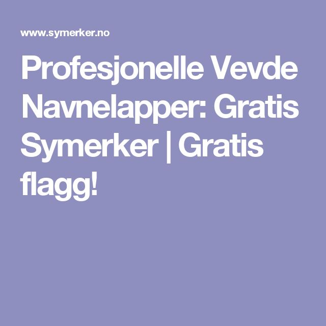 Profesjonelle Vevde Navnelapper: Gratis Symerker | Gratis flagg!
