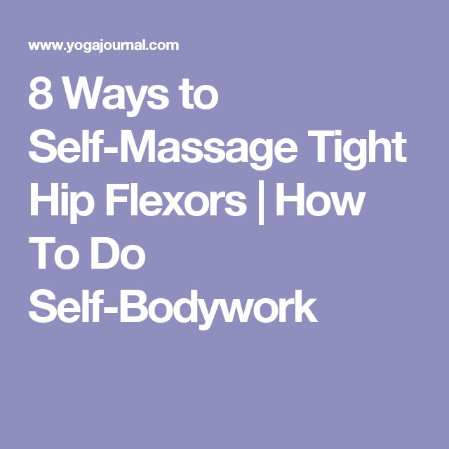 8 Ways to Self-Massage Tight Hip Flexors   How To Do Self-Bodywork