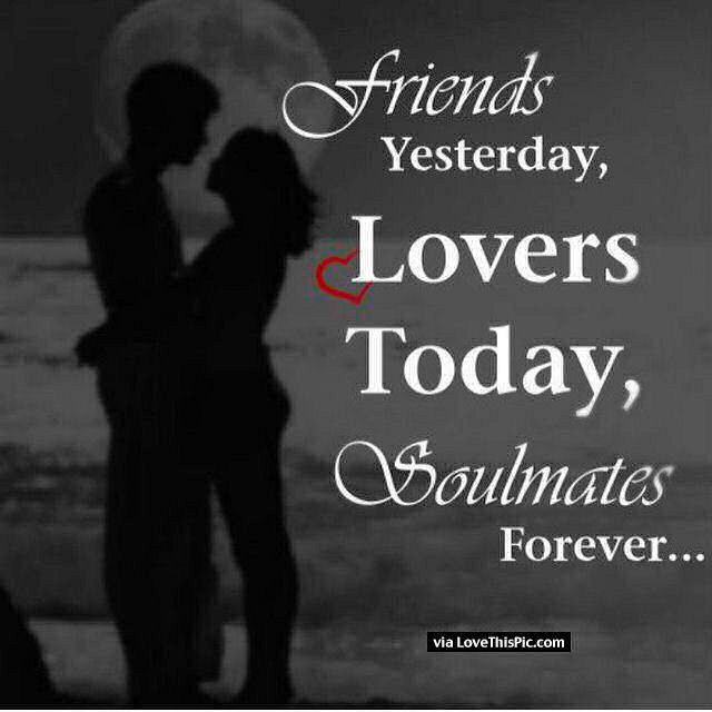 Love Quotes For Him U0026 For Her :Friends Yesterday, Lovers Today, Soulmates Forever  Quotes   Quotes Daily