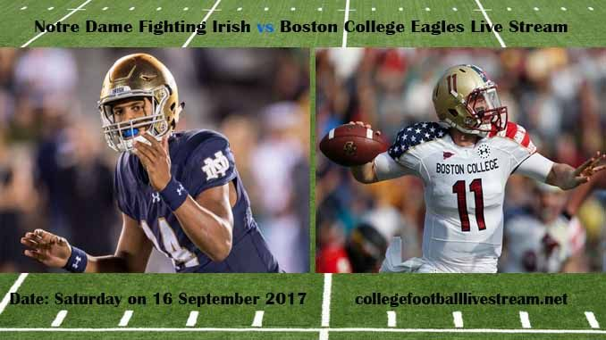 Notre Dame Fighting Irish vs Boston College Eagles Live Stream Teams: Irish vs Eagles Time: 12:00 PM ET Week-3 Date: Saturday on 16 September 2017 Location: Alumni Stadium, Chestnut Hill, MA TV: ESPN NETWORK Notre Dame Fighting Irish vs Boston College Eagles Live Stream Watch College Football...