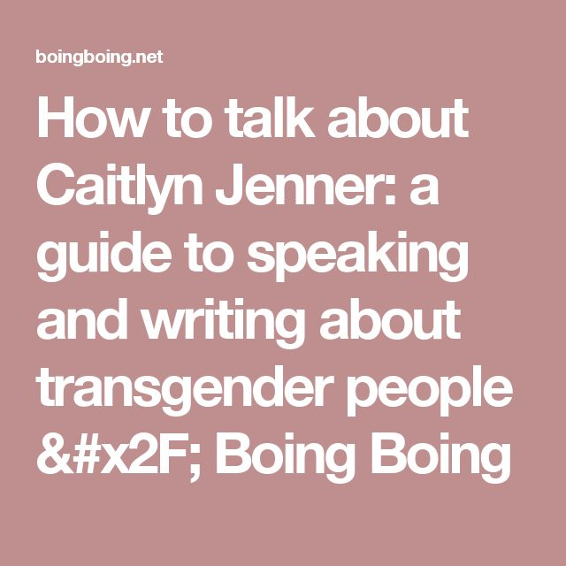 How to talk about Caitlyn Jenner: a guide to speaking and writing about transgender people / Boing Boing