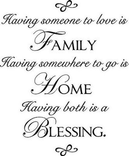 """""""Having someone to love is FAMILY, Having somewhere to go is HOME, Having both is a BLESSING"""" ~ A heritage quote for your page."""