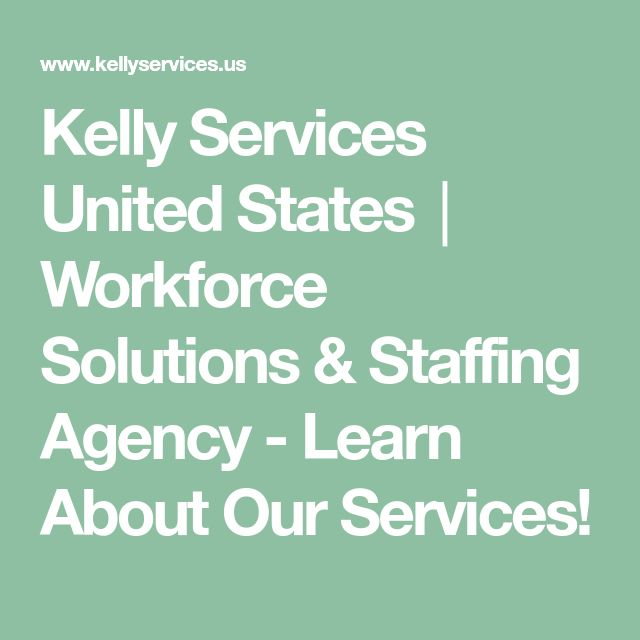 Kelly Services United States│ Workforce Solutions & Staffing Agency - Learn About Our Services!