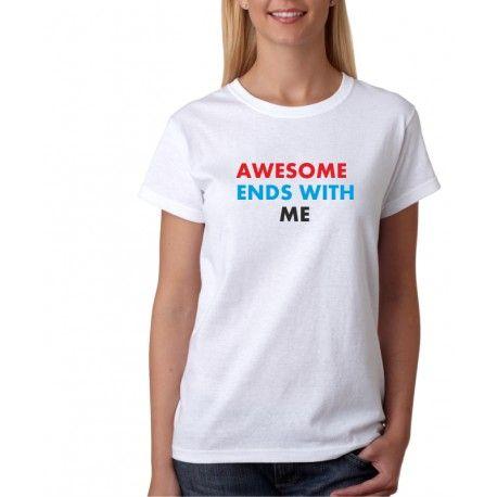 Awesome ends with me - Dámské Tričko s vtipným potiskem