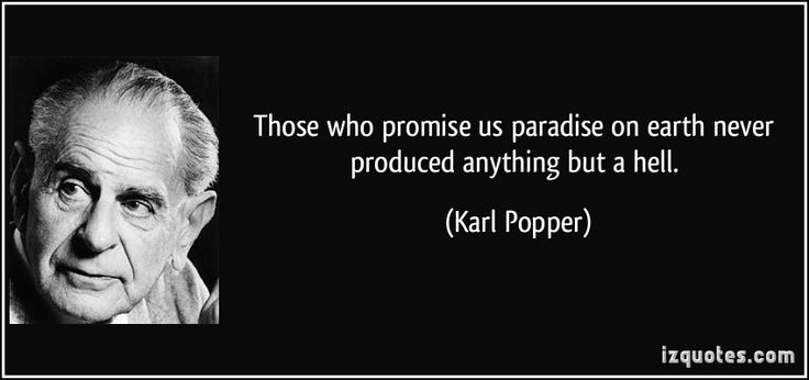 Those who promise us paradise on earth never produced anything but a hell. (Karl Popper) #quotes #quote #quotations #KarlPopper