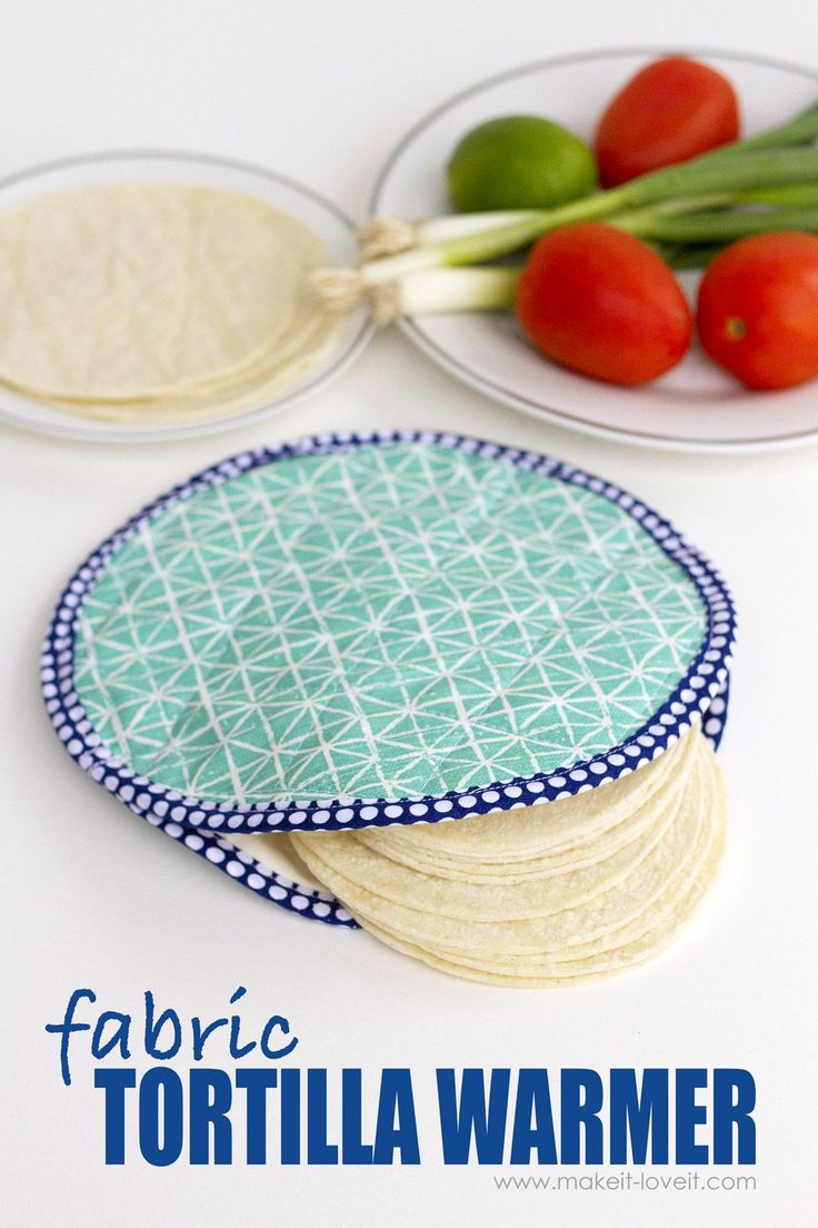 DIY Fabric Tortilla Warmer (...that's microwave safe!)   via Make It and Love It