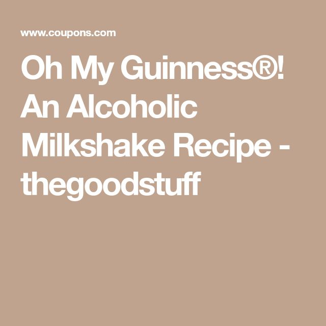 Oh My Guinness®! An Alcoholic Milkshake Recipe - thegoodstuff