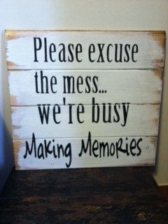 """Please excuse the mess we're Busy Making Memories 15"""" x 19"""" hand painted wood sign on Etsy, $26.00"""