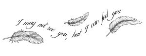 I resently did some tattoo designs for some clients. One of them is a friend of mine and the other was a man who had recently lost his wife. They both wanted tattoos of white feathers. Their reason...