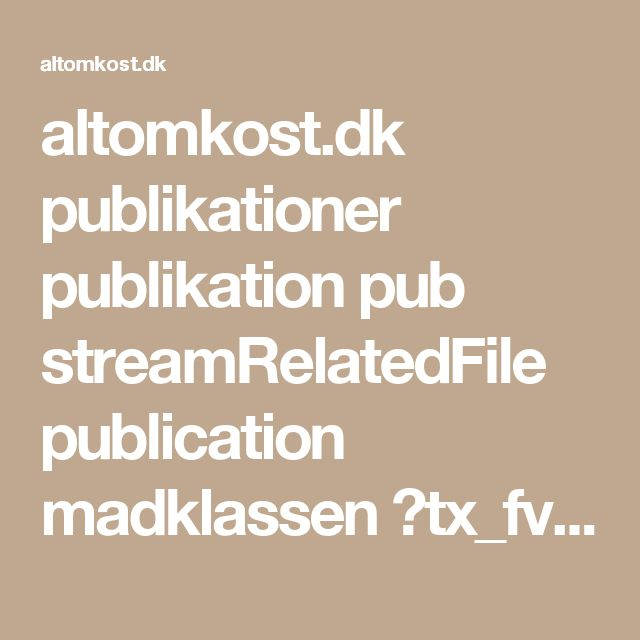altomkost.dk publikationer publikation pub streamRelatedFile publication madklassen ?tx_fvmpubdb%5BfileReference%5D=8378&cHash=be8691c76725b7bbe35b41875d80af35