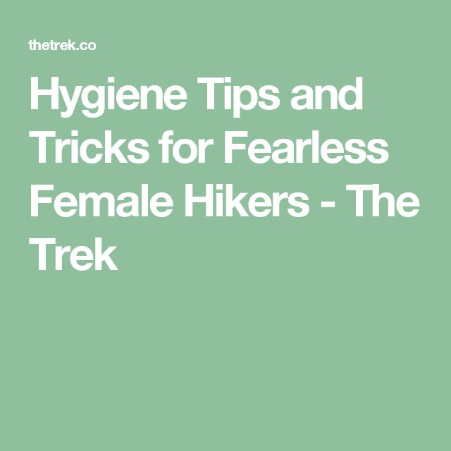 Hygiene Tips and Tricks for Fearless Female Hikers - The Trek