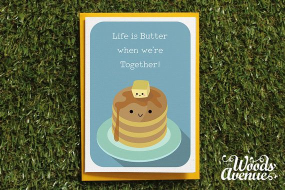 Life is Butter when were together!.  If someone makes life feel a little smoother for you, this is the card to Butter them up with!