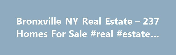 Bronxville NY Real Estate – 237 Homes For Sale #real #estate #ri http://real-estate.remmont.com/bronxville-ny-real-estate-237-homes-for-sale-real-estate-ri/  #bronxville real estate # Bronxville NY Real Estate For Sale By Agent By Owner New Construction Foreclosures These properties are currently listed for sale. They are owned by a bank or a lender who took ownership through foreclosure proceedings. These are also known as bank-owned or real estate owned (REO). Coming Soon Coming Soon…