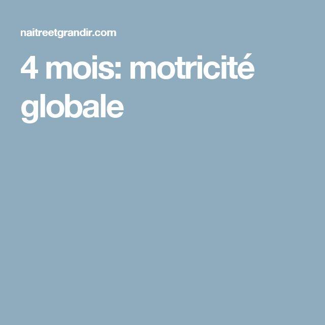 4 mois: motricité globale