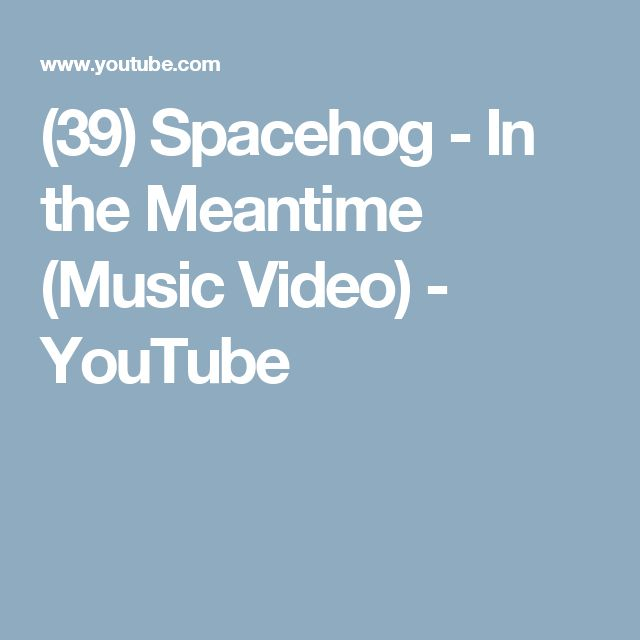(39) Spacehog - In the Meantime (Music Video) - YouTube