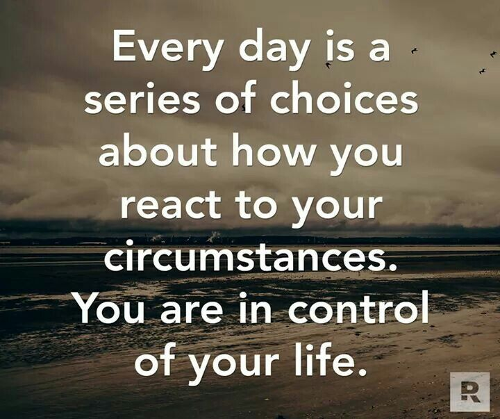 Messed Up Life Quotes: Every Day Is A Series Of Choices About How You React To