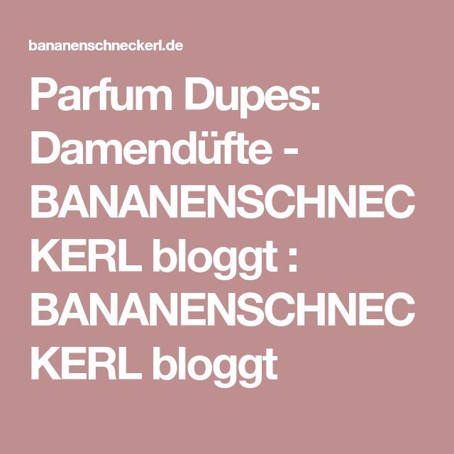 Parfum Dupes: Damendüfte - BANANENSCHNECKERL bloggt : BANANENSCHNECKERL bloggt