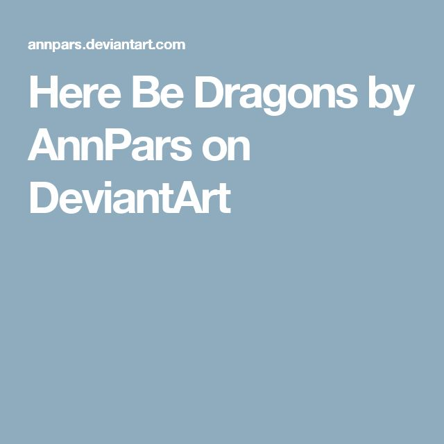 Here Be Dragons by AnnPars on DeviantArt