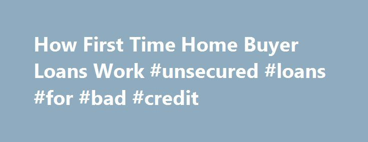 How First Time Home Buyer Loans Work #unsecured #loans #for #bad #credit http://loan.remmont.com/how-first-time-home-buyer-loans-work-unsecured-loans-for-bad-credit/  #homeowner loans # How First Time Home Buyer Loans Work By Justin Pritchard. Banking/Loans Expert Justin Pritchard helps consumers navigate the world of banking. First time home buyer loans make home ownership more accessible. However, you don t necessarily need to use a special loan for your first home purchase. First time…