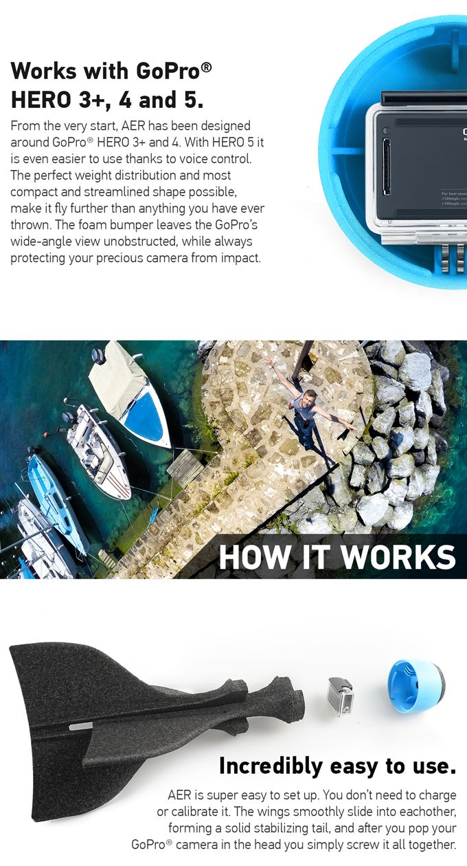AER lets you shoot aerial photos and videos, simply by throwing your GoPro®! Compatible with GoPro® HERO 3+, 4 and 5.