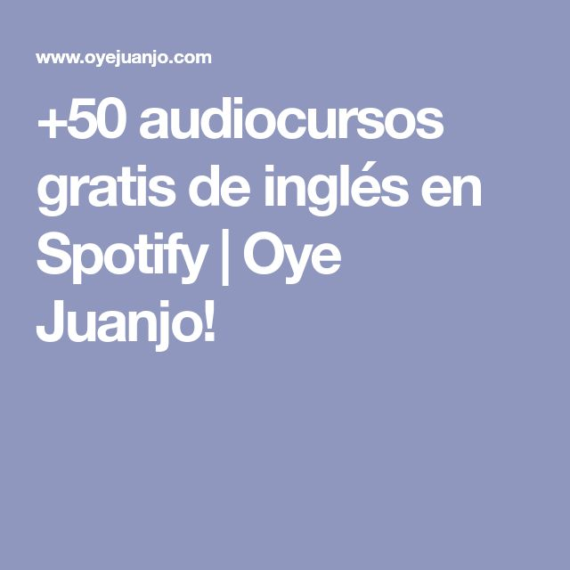 +50 audiocursos gratis de inglés en Spotify | Oye Juanjo!