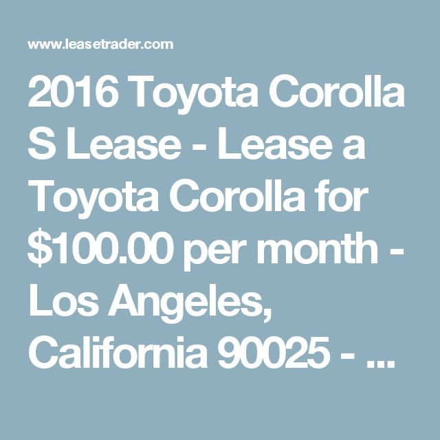 2016 Toyota Corolla S Lease - Lease a Toyota Corolla for $100.00 per month - Los Angeles, California 90025 - 2016 Toyota Corolla Lease - Toyota Corolla Lease - 2016 Toyota Corolla Lease Special - Lease Promotion on Toyota Lease
