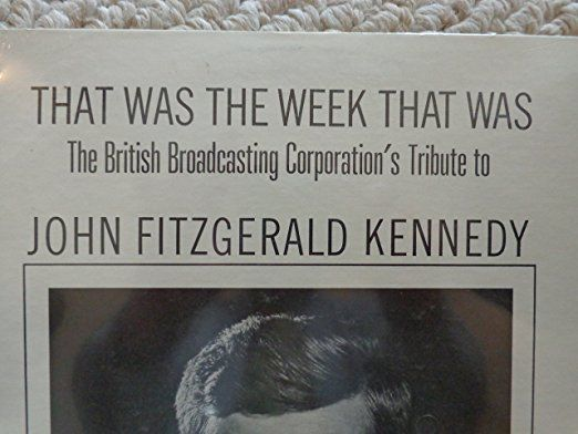 Ned Sherrin, David Frost, Millicent Martin, Kenneth Cope, David Kernan, Roy Kinnear, Christopher Booke - That Was the Week That Was: The British Broadcasting Corporation's Tribute to John F. Kennedy (The BBC Telecast: Saturday Nov 23, 1963) - Amazon.com Music